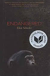Endangered / Eliot Schrefer. A 2012 National Book Award finalist in Young People's Literature and one of YALSA's 2013 Best Fiction for Young Adults.