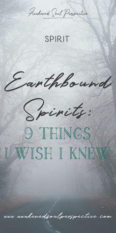 Earthbound Spirits: 9 Things I Wish I Knew via Awakened Soul Perspective #earthboundspirits #ghosts #spirit #awakening