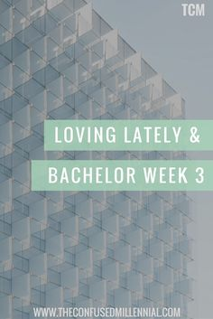 The Confused Millennial Bachelor Nick Week 3 Recap and Current Obsessions in movies, shows, and food #lovinglately