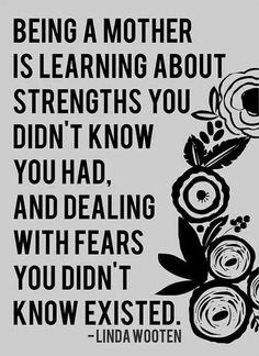 Ser mãe é aprender sobre os pontos fortes que você não sabia que você tinha, e lidar com os medos que você não sabia que existia.
