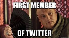 Game of Thrones funny meme. Varys be like: Bitch please, I'm the founder of twitter