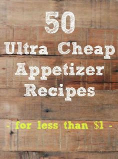 50 ultra #cheap #appetizer #recipes - These are all less than $1 per serving, and many are less than $1 for the whole recipe! Please repin.