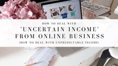 HOW TO DEAL WITH 'UNCERTAIN INCOME' EACH MONTH FROM YOUR ONLINE BUSINESSES!
