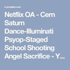 Netflix OA - Cern Saturn Dance-Illuminati Psyop-Staged School Shooting Angel Sacrifice - YouTube