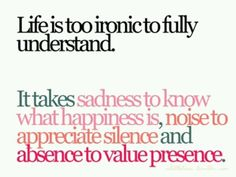 """""""Life is too ironic to fully understand."""""""