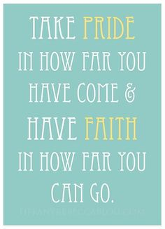 Take pride in how far you have come & have faith in how far you can go. || Quote || Bella Montreal