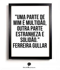 """""""Uma parte de mim é multidão, outra parte estranheza e solidão.""""    Ferreira Gullar"""