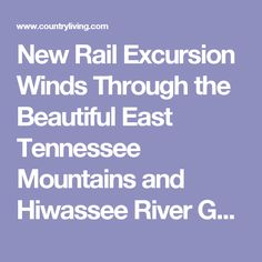 New Rail Excursion Winds Through the Beautiful East Tennessee Mountains and Hiwassee River Gorge