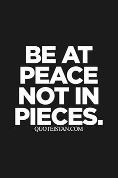 """Quote I would like included in my tattoo. """"Be at peace not in pieces."""""""