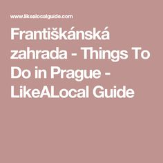 Františkánská zahrada - Things To Do in Prague - LikeALocal Guide