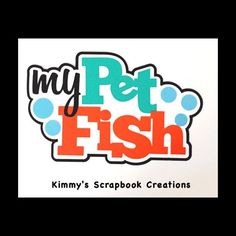 A personal favorite from my Etsy shop https://www.etsy.com/listing/520917081/my-pet-fish-scrapbook-title-premade