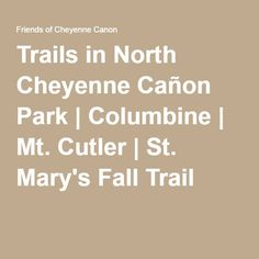 Trails in North Cheyenne Cañon Park | Columbine | Mt. Cutler | St. Mary's Fall Trail
