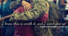 i know this is worth it. ( It is worth it 100 times over! Military Girlfriend Quotes, Marines Girlfriend, Military Quotes, Military Love, Army Love Quotes, Love Quotes Tumblr, Military Relationships, Army Life, Picture Quotes
