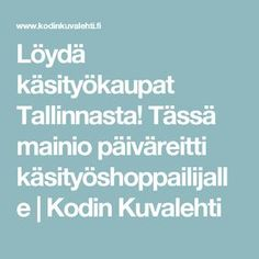 Löydä käsityökaupat Tallinnasta! Tässä mainio päiväreitti käsityöshoppailijalle | Kodin Kuvalehti Handicraft, Diy And Crafts, Projects To Try, Travel, Embroidery, Craft, Viajes, Gift Crafts, Traveling