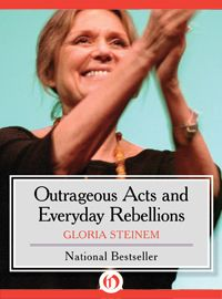 Outrageous Acts and Everyday Rebellions | Gloria Steinem | Open Road Author