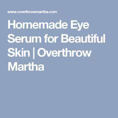 Homemade Eye Serum for Beautiful Skin | Overthrow Martha