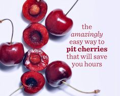 The Amazingly Easy Way to Pit Cherries that Will Save You Hours