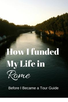 How I Funded My Life in Rome | A tale of making it work any way I could in the Eternal City