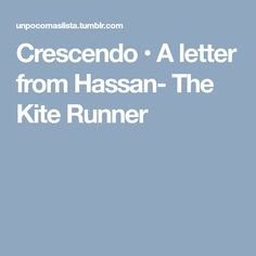 Crescendo • A letter from Hassan- The Kite Runner