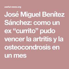 """José Miguel Benítez Sánchez: como un ex """"currito"""" pudo vencer la artritis y la osteocondrosis en un mes"""