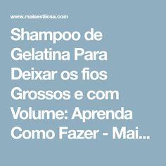 Shampoo de Gelatina Para Deixar os fios Grossos e com Volume: Aprenda Como Fazer - Mais Estilosa