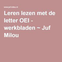 Leren lezen met de letter OEI - werkbladen ~ Juf Milou