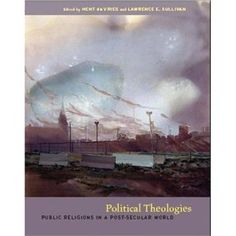 Political theologies : public religions in a post-secular world by Hent de Vries and Lawrence E. Abstract Expressionism, American Art, New Books, Northern Lights, Religion, Public, Politics, World, Painting
