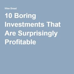 10 Boring Investments That Are Surprisingly Profitable