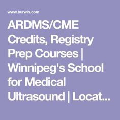 ARDMS/CME Credits, Registry Prep Courses | Winnipeg's School for Medical Ultrasound | Located in Winnipeg Manitoba | World Wide Courses Accepted