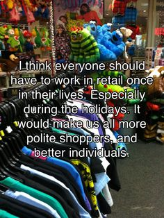 so true! ESPECIALLY at a toy store! it would also teach people not to wait until December 23rd to get this season's hottest item