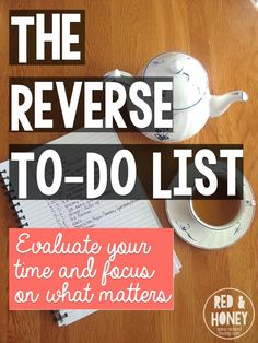 The Reverse To-Do List: Evaluate Your Time and Focus on What Matters - Red and Honey