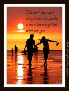 """The most important thing in any relationship is not what you get but what you give.""  (~ Beth Bracaglia)"