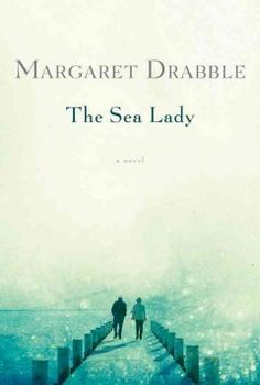 The Sea Lady by Margaret Drabble - Traveling separately to Ornemouth, England, a town by the North Sea where they had spent a summer together as children, Humphrey Clark and Ailsa Kelman reassess the course of their individual lives and decisions over the past thirty years of separation.