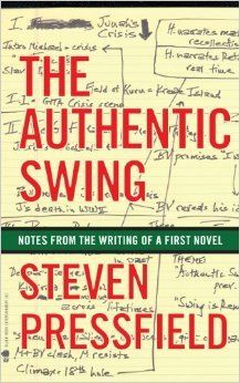 The Authentic Swing Notes From The Writing Of A First Novel By Steven Pressfield Goodreads First Novel Steven Pressfield Novels