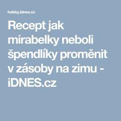 Recept jak mirabelky neboli špendlíky proměnit v zásoby na zimu - iDNES.cz