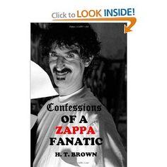 Confessions Of A ZAPPA Fanatic: H.T. Brown: 9781481122115: Amazon.com: Books