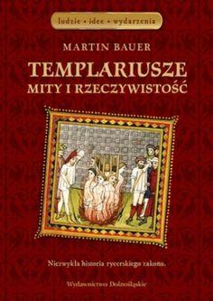 Templariusze mity i rzeczywistość Martin Bauer
