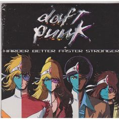 That was yesterday: Daft Punk - Harder Better Faster