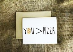 You are Greater Than Pizza Card. Love Card.