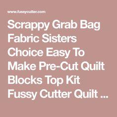 Scrappy Grab Bag Fabric Sisters Choice Easy To Make Pre-Cut Quilt Blocks Top Kit Fussy Cutter Quilt Kits