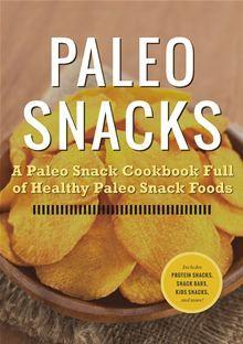 Paleo Snacks: A Paleo Snack Cookbook Full of Healthy Paleo Snack Foods.