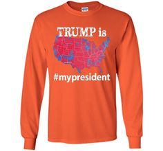TRUMP is My President Hashtag USA Election 2016 Map T Shirt