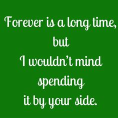 Forever is a long time, but I wouldn't mind spending it by your side. #QuotesYouLove #QuoteOfTheDay #FeelingLoved #Love #QuotesOnFeelingLoved #QuotesOnLove #FeelingLovedQuotes #LoveQuotes  Visit our website  for text status wallpapers  www.quotesulove.com