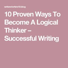 10 Proven Ways To Become A Logical Thinker – Successful Writing How To Become, Success, Writing, Education, Onderwijs, Being A Writer, Learning
