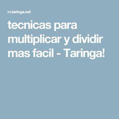 tecnicas para multiplicar y dividir mas facil - Taringa!