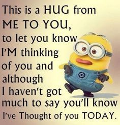 """77 """"Thinking of You"""" Memes - """"This is a hug from me to you, to let you know I'm thinking of you and although I haven't got much to say you'll know I've thought of you today."""" Funny Minion Pictures, Funny Minion Memes, Minions Quotes, Funny Jokes, Hilarious, Minion Love Quotes, Minion Sayings, Minion Humor, Funny Love Pictures"""