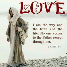 """Jesus said to him, """"I am the way, the truth, and the life. No one comes to the Father except through Me. [John 14:6]"""