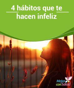 4 hábitos que te hacen infeliz   Pensar y preocuparse siempre por el futuro es otro de los hábitos que te hacen infeliz. Mientras te preocupas por lo qué sucederá mañana, te pierdes el hoy