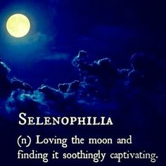 Love this word. It's true that looking at the moon conjures up particular feelings, for example it radiates a sort of serene, glowing light which makes you feel peace and a strange feeling of emptiness.