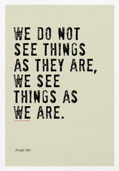 Small Daily Motivation Quotes: We do not see things as they are. We see them as we are - Anais Nin Now Quotes, Wise Quotes, Quotable Quotes, Daily Quotes, Words Quotes, Great Quotes, Quotes To Live By, Motivational Quotes, Inspirational Quotes